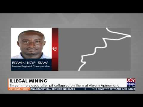Illegal Mining: Three miners dead after pit collapsed on them at Akyem Apinamang -  JoyNews (9-9-21)