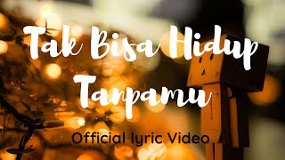 Download lagu Tak Bisa Hidup Tanpamu MP3