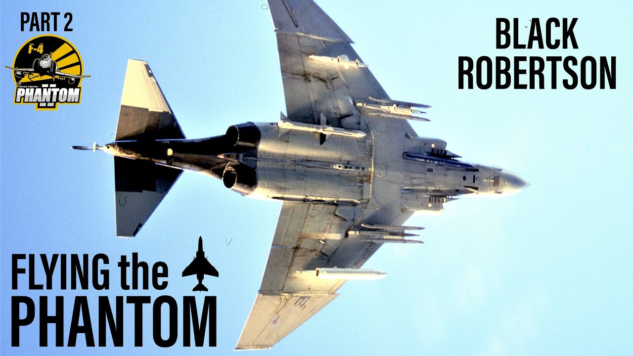 Flying the RAF Phantom | 'Black' Robertson (Part 2)