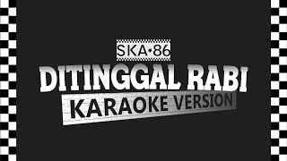 SKA 86 - DITINGGAL RABI (Karaoke Version)