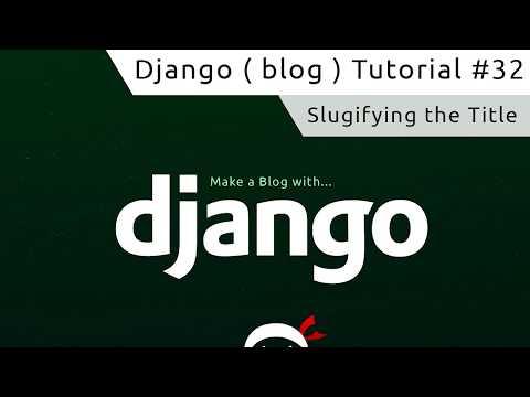 Django Tutorial #32 - Slugifying the Title