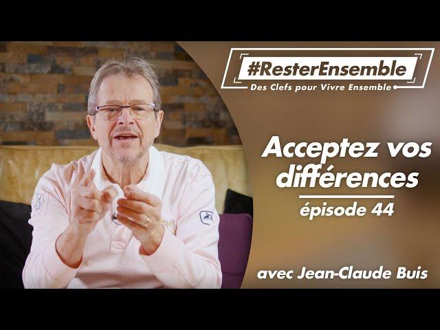 #ResterEnsemble // 44 - Acceptez vos différences - par Jean-Claude Buis