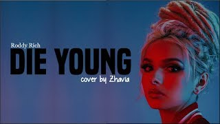 Zhavia - Die Young (Roddy Rich cover)(Lyrics)