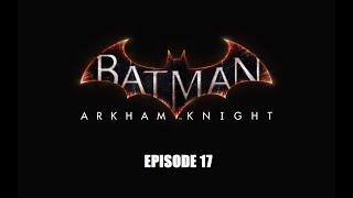 Batman: Arkham Knight: Episode 17 - SIDE QUESTS #3