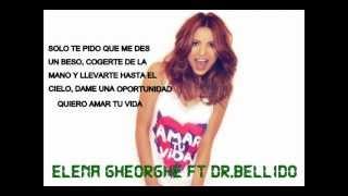 Elena Gheroghe ft Dr.Bellido-Amar tu vida (LETRA)