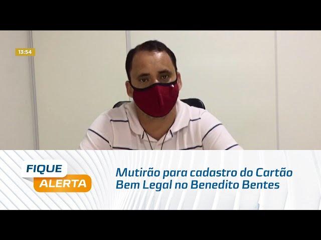 Mutirão para cadastro do Cartão Bem Legal no Benedito Bentes