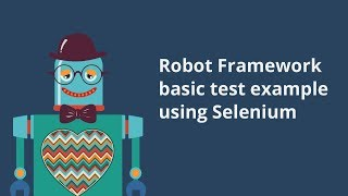 Selenium with Robot Framework: Basic Test Example