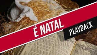 É NATAL / PLAYBACK / ARAUTOS DO REI