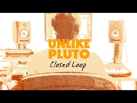 Unlike Pluto – Closed Loop