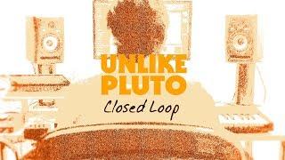 Unlike Pluto - Closed Loop (Pluto Tape)