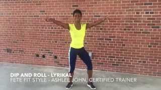 Lyrikal - Dip and Roll (Fete Fit Style) -  Choreographed by Ashlee John, FETE FIT