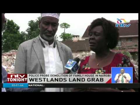 Westlands land grab: Police probe demolition of family house in Nairobi