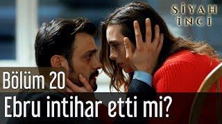 Siyah İnci 20. Bölüm (Final) - Ebru İntihar Etti mi?