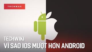 TechWiki: Vì sao iPhone hoạt động mượt mà, ổn định hơn Android