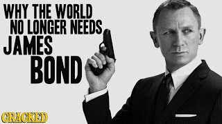Why the World No Longer Needs James Bond - Today
