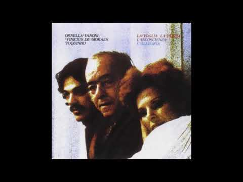 Ornella Vanoni, Vinicius de Moraes & Toquinho – La voglia la pazzia l'incoscienza l'allegria (1976)