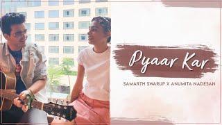 Pyaar Kar   Samarth Swarup x Anumita Nadesan (Unplugged Version)