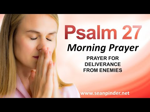 PRAYER FOR DELIVERANCE FROM ENEMIES - PSALMS 27 - MORNING