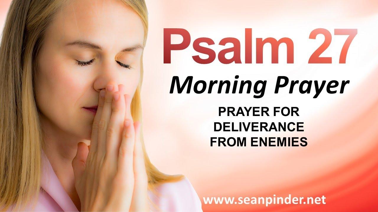 PRAYER FOR DELIVERANCE FROM ENEMIES - PSALMS 27 - MORNING PRAYER