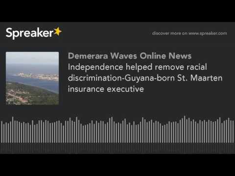 Independence helped remove racial discrimination-Guyana-born St. Maarten insurance executive (made w