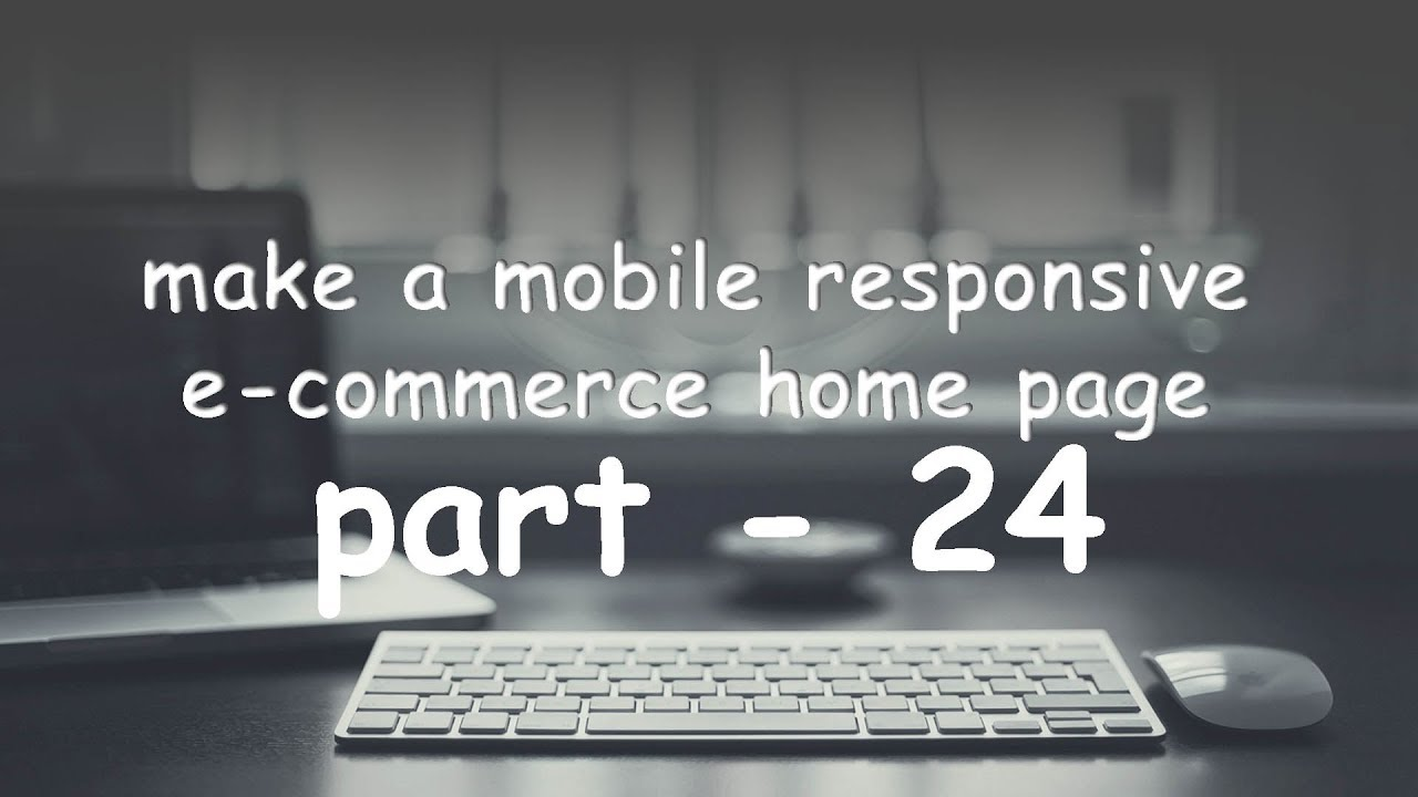 PART 24 make your e-commerce page to mobile responsive page.