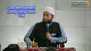 Cara Mendakwahi Orang Yang Lebih Tua | Ustadz Khalid Basalamah