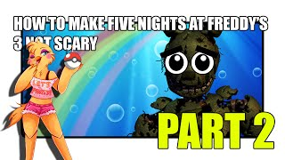 How to Make Five Nights at Freddy's 3 Not Scary! | FNAF 3 Not Scary! (PART 2)