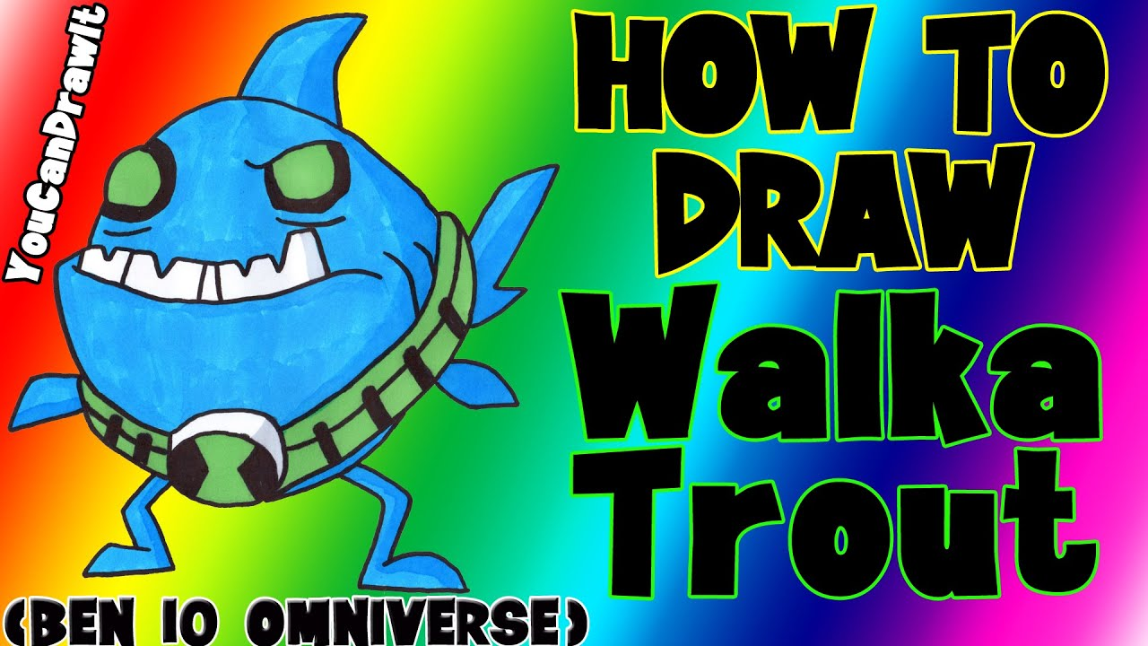 how to draw walkatrout from ben 10 omniverse youcandrawit ツ
