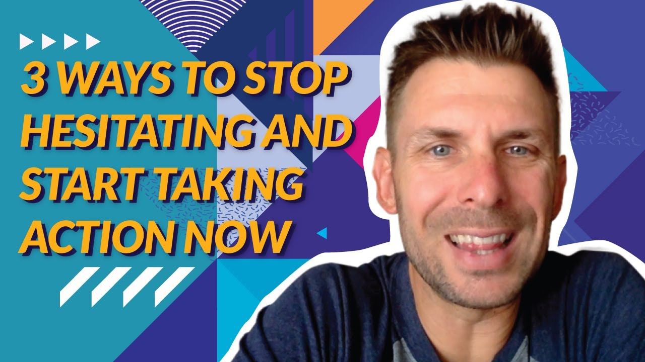 3 Ways To Stop Hesitating And Start Taking Action Now