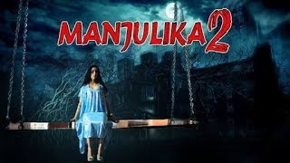 Manjulika 2 South Indian Horror Movies Dubbed In Hindi Full Movie 2017 New