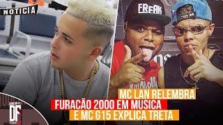 MC G15 SE EXPLICA TRETA SOBRE SHOW E MC LAN RELEMBRA FURACÃO 2000 EM MUSICA