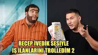 RECEP İVEDİK SESİYLE İŞ İLANLARI TROLLEDİM 2!