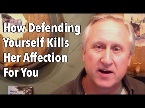 How Defending Yourself Kills Her Affection For You