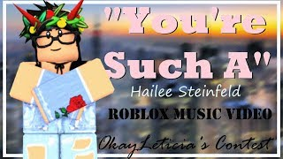 Hailee Steinfeld- YOU'RE SUCH A//OkayLeticia's 600 contest [ROBLOX MUSIC VIDEO] ~iiStarFox~