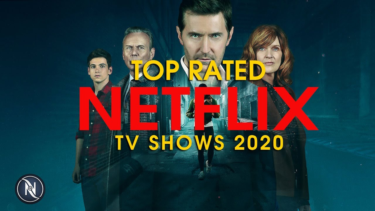 TOP RATED NETFLIX TV SHOWS YOU ACTUALLY NEED TO WATCH 2020