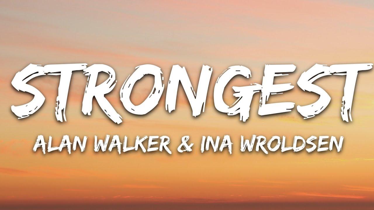 Alan Walker & Ina Wroldsen - Strongest (Lyrics) #1