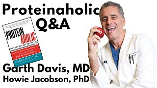 Proteinaholic Q&A with Garth Davis, MD and Howard Jacobson, PhD