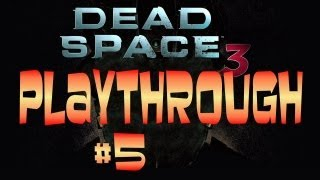 Dead Space 3 Playthrough - Part 5 - Chapter 2-01 - Fly Like An Eagle