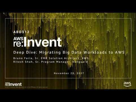 AWS re:Invent 2017: Deep Dive: Migrating Big Data Workloads to AWS (ABD312)