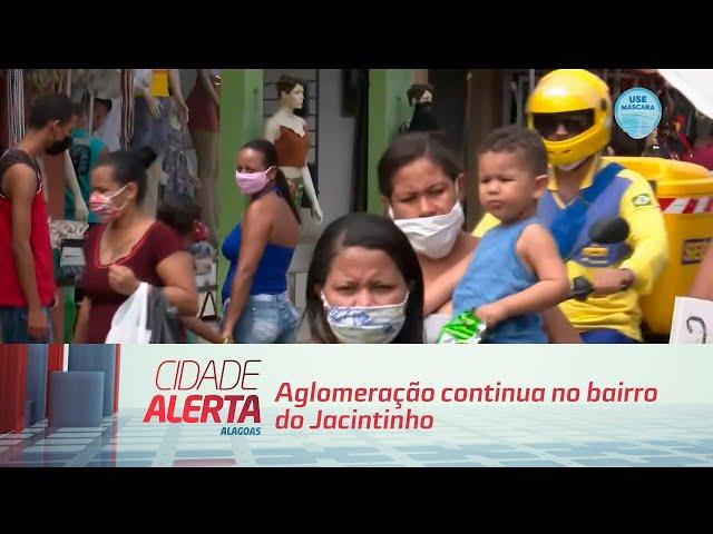 Aglomeração continua no bairro do Jacintinho