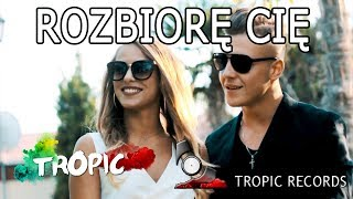 TROPIC  Rozbiorę Cię (Official Video 2018) disco polo