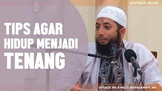 Tips Agar Hidup Menjadi Tenang, Ustadz DR Khalid Basalamah, MA