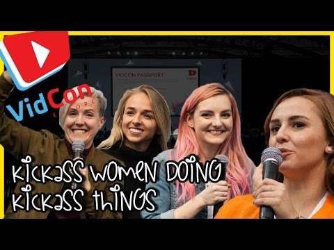 VidCon EU 2017 :: Panel :: Kickass Women Doing Kickass Things