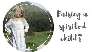 RISING TO THE CHALLENGE OF PARENTING A SPIRITED CHILD