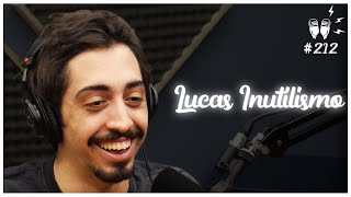 LUCAS INUTILISMO - Flow Podcast #212