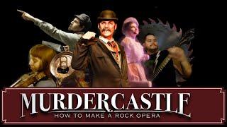 MURDERCASTLE: How To Make A Rock Opera