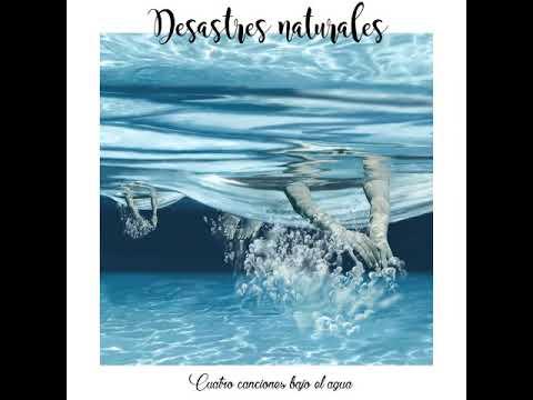 Desastres Naturales Cuatro Canciones Bajo El Agua Este