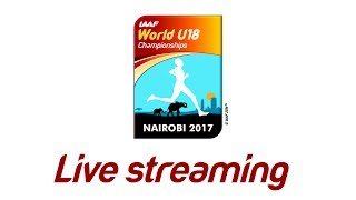 IAAF WU18 Nairobi - Competition Day 2 Afternoon session