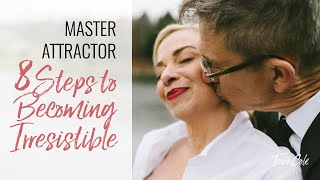 Master Attractor: 8 Steps to Becoming Irresistible