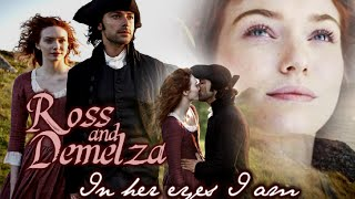 Ross & Demelza || In her eyes I am ♥∞♥∞♥